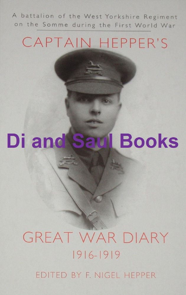 Captain E. Raymond Hepper's Great War Diary 1916-1919, edited by F. Nigel Hepper